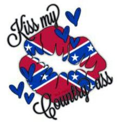 Kiss my country ass Backwoods Beauty Southern Girl Quotes, Country Girl Quotes, Southern Pride, Southern Girls, Southern Comfort, Southern Charm, Southern Style, Country Style, Country Girl Life