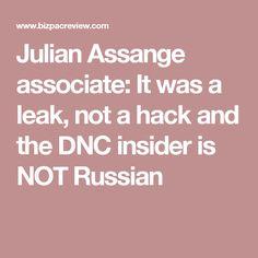 Julian Assange associate: It was a leak, not a hack and the DNC insider is NOT Russian