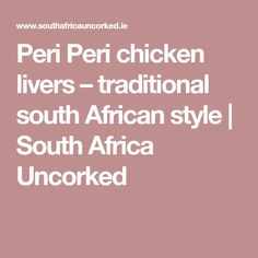 For all South African wine fans in Ireland we want to help uncork the inner wine expert in you! African Style, African Fashion, Peri Peri Chicken, Chicken Livers, Recipies, South Africa, Low Carb, Dishes, Traditional