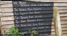 We must teach our children: To smell the earth. To taste the rain. To touch the wind. To see things grow. To hear the sun rise and night fall. Outdoor Play Spaces, Outdoor Areas, Outdoor Fun, Outdoor Decor, Eyfs Outdoor Area, Outdoor Nursery, Outdoor Life, Fairytale Garden, Meadow Garden