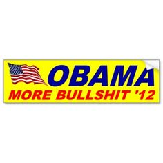 Anti Obama More Bullshit 2012 Bumper Sticker