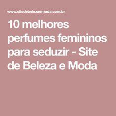 10 melhores perfumes femininos para seduzir - Site de Beleza e Moda
