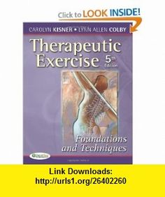 Therapeutic Exercise Foundations and Techniques (Therapeutic Exercise Foundations  Techniques) (5th edition) (9780803615847) Carolyn Kisner, Lynn Colby , ISBN-10: 0803615841  , ISBN-13: 978-0803615847 ,  , tutorials , pdf , ebook , torrent , downloads , rapidshare , filesonic , hotfile , megaupload , fileserve
