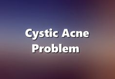 it is one of the most serious type of acne to ever get. how can you treat it? .