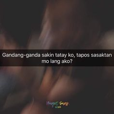 Tagalog Love Quotes, Qoutes, Life Quotes, Bitterness Quotes, Filipino Quotes, Hugot Lines Tagalog, Patama Quotes, Best Quotes, Funny Quotes
