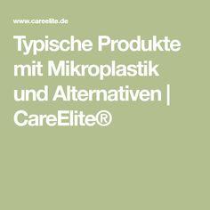 Typische Produkte mit Mikroplastik und Alternativen   CareElite®