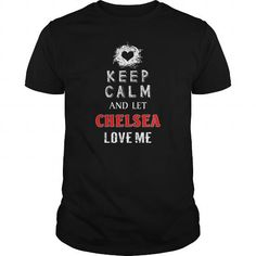 Awesome Tee CHELSEA Keep calm and let love me Tshirt T shirts