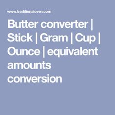 Butter converter | Stick | Gram | Cup | Ounce | equivalent amounts conversion