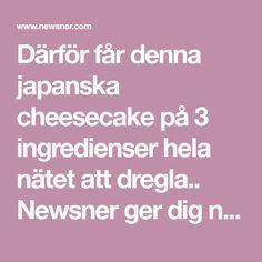 Därför får denna japanska cheesecake på 3 ingredienser hela nätet att dregla.. Newsner ger dig nyheter som berör!