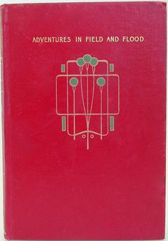 True Stories of Adventure in Field, Flood and Forest, London: Blackie & Son [1905] binding design by Talwin Morris | Beautiful Antique Books