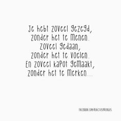 Text - Je hebt zoveel gezegd, zonder te menen, zoveel gedaan, zonder het te voelen. En zoveel kapot gemaakt, zonder te merken... Sad Quotes, Words Quotes, Sayings, Inspirational Lines, Dutch Words, Broken Friendship, Life Hurts, Dutch Quotes, Depression Quotes