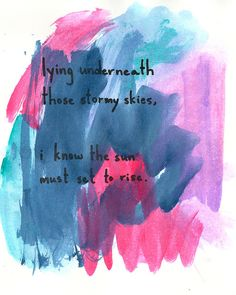 Lying underneath those stormy skies, I know the sun must set to rise. #depression #recovery