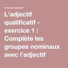 L'adjectif qualificatif - exercice 1 : Complète les groupes nominaux avec l'adjectif qualificatif qui convient.