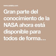 Gran parte del conocimiento de la NASA ahora está disponible para todos de forma…
