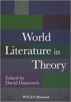 World literature in theory / by David Damrosch - Chichester : Wiley-Blackwell, 2014