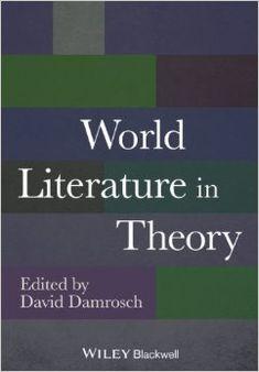 World literature in theory / by David Damrosch - Chichester : Wiley-Blackwell, 2014