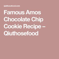 Famous Amos Chocolate Chip Cookie Recipe – Qiuthosefood
