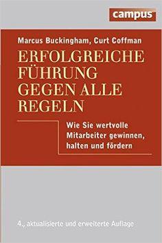 Erfolgreiche Führung gegen alle Regeln: Wie Sie wertvolle Mitarbeiter - Marcus Buckingham, Curt Coffman - Amazon.de: Bücher