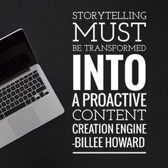 Smart CMOs will recognize that in order to be truly effective storytelling must be transformed into a proactive content creation and marketing engine that is embraced as a vital business competency.