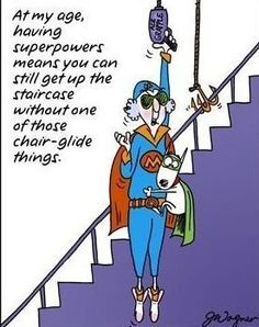 At my age, superpowers means you can still get up the staircase without one of those chair-glide things.