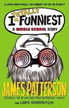 I Totally Funniest: A Middle School Story by James Patterson & Chris Grabenstein; illustrated by Laura Park New in the Library Media Center