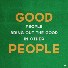 Bring out the Good in other People