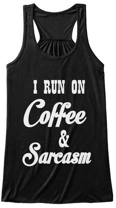 I Run On Coffee And Sarcasm Black T-Shirt Front