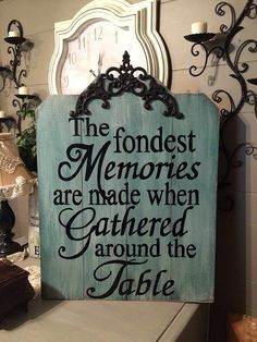 """The fondest memories are made when gathered around the table, hand made distressed, """"weathered"""" look sign with metal accent."""