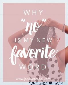 "Why ""No"" Is My New Favorite Word (And It Should Be Yours Too!)"