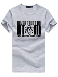 272f19b2fe3 Never Trust an Atom  They make up everything! 20% OFF ENTIRE ORDER AT  CHECKOUT Only a limited number of uses CODE  SPRINGSALE  tshirt  cat  shirt   fashion