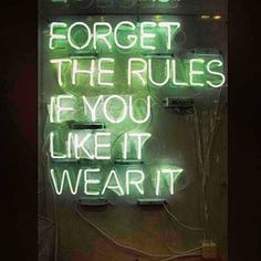Fashion Quotes - Forget the rules, if you like it, wear it! The Words, Quotes To Live By, Me Quotes, Rules Quotes, Style Quotes, Food Quotes, Couple Quotes, Beauty Quotes, Decir No