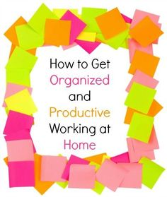 How to Get Organized and Productive Working at Home