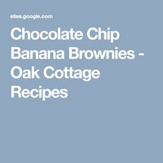 Chocolate Chip Banana Brownies - Oak Cottage Recipes