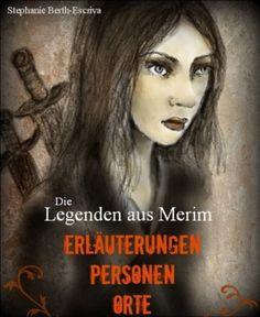Die Legenden aus Merim - Helden und Orte: Erläuterungen zu Namen und Legenden von Stephanie Berth-Escriva, http://www.amazon.de/gp/product/B00BMJU6YS/ref=cm_sw_r_pi_alp_ontmrb0Q3MT39