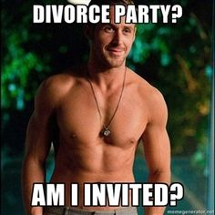divorce party? am I invited?   ryan gosling overr