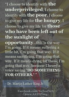 """I choose to identify with those who have been left out of the sunlight of opportunity."" MLK, Jr."