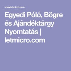 Egyedi Póló, Bögre és Ajándéktárgy Nyomtatás   letmicro.com