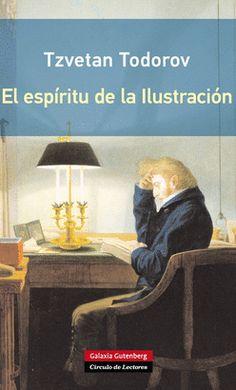 El espíritu de la Ilustración / Tzvetan Todorov ; traducción de Noemí Sobregués Barcelona : Círculo de Lectores : Galaxia Gutenberg, 2008 http://absysnet.bbtk.ull.es/cgi-bin/abnetopac01?TITN=507821