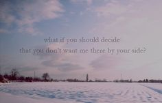 what if you should decide that you don't want me there by your side? Coldplay Quotes, Peyton Sawyer, Travel Music, You Dont Want Me, Sing To Me, Look At The Stars, By Your Side, Film Music Books, Love Songs
