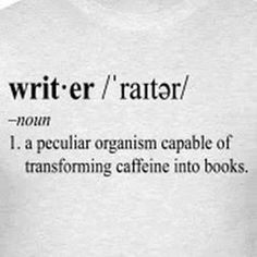"""Lem'me put down my coffee to tell you how accurate this is, haha. """"Writer: A peculiar organism capable of transforming caffeine into books."""" https://www.facebook.com/pages/Coffee-Society/651773478236556"""