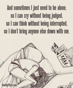 So true.. there's times that I crave to be alone.. away from everyone, away from from the world