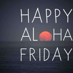 Happy Aloha Friday!