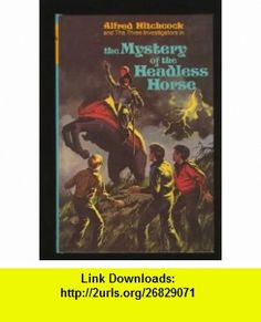 Alfred Hitchcock  The Three Investigators in the Mystery of the Headless Horse (9780394835693) William Arden, Jack Hearne, Alfred Hitchcock , ISBN-10: 0394835697  , ISBN-13: 978-0394835693 , ASIN: B000JCXS08 , tutorials , pdf , ebook , torrent , downloads , rapidshare , filesonic , hotfile , megaupload , fileserve