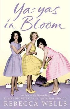 Ya Yas In Bloom - Rebecca Wells/ val's note: in my library, southern collection: shelf 2