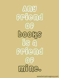 Any friend of books is a friend of mine.