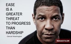 EASE IS A GREATER THREAT TO PROGRESS THAN HARDSHIP #quotes #quotestoliveby #denzelwashington #progress