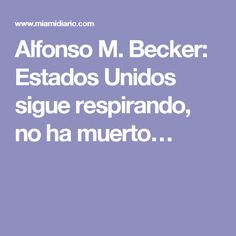 Alfonso M. Becker: Estados Unidos sigue respirando, no ha muerto…
