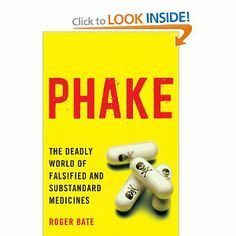 Phake: The Deadly World of Falsified and Substandard Medicines by Roger Bate. $36.99. Publication: May 1, 2012. Author: Roger Bate. Edition - 1. Publisher: AEI Press; 1 edition (May 1, 2012). 400 pages