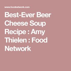 Best-Ever Beer Cheese Soup Recipe : Amy Thielen : Food Network
