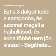 Ezt a 3 dolgot tedd a samponba, és azonnal megáll a hajhullásod, és soha többé nem jön vissza! - Segithetek.blog.hu Ted, Beauty Hacks, Hair Beauty, Healing, Blog, Life, Santorini, Fitness, Diet